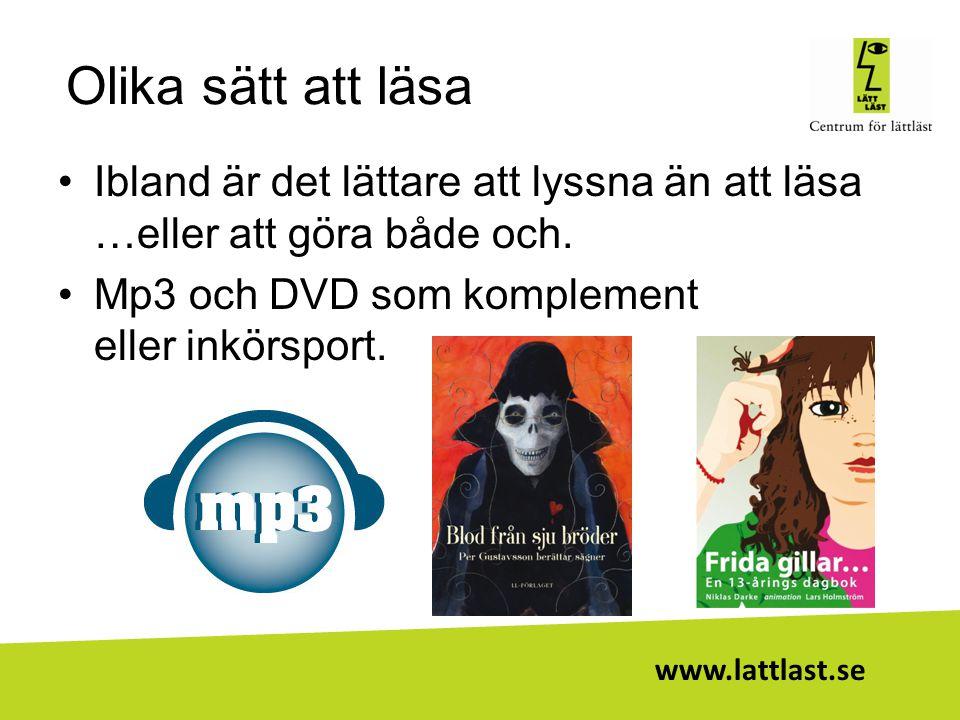 www.lattlast.se Olika sätt att läsa •Ibland är det lättare att lyssna än att läsa …eller att göra både och. •Mp3 och DVD som komplement eller inkörspo