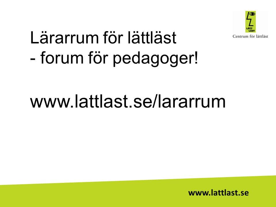 www.lattlast.se Lärarrum för lättläst - forum för pedagoger! www.lattlast.se/lararrum