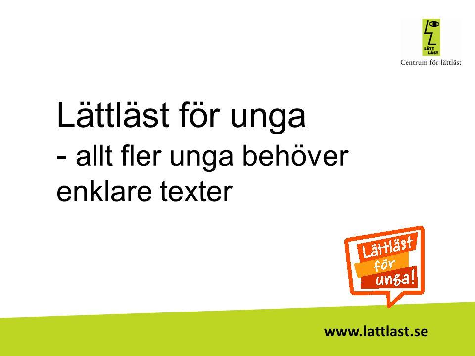 www.lattlast.se Unga läser sämre •Drygt 9% går ut 9:an utan godkänt i läsförståelse.