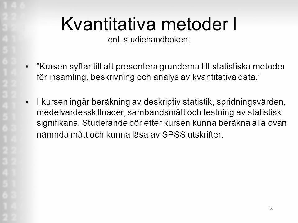 1 Välkomna till kursen Kvantitativa forskningsmetoder I 1/2 sv - 4 F, 12 A Föreläsning 1 Tom Wikman tom.wikman@abo.fi Tfn: 06-3247 250 Rum F 624, Acad