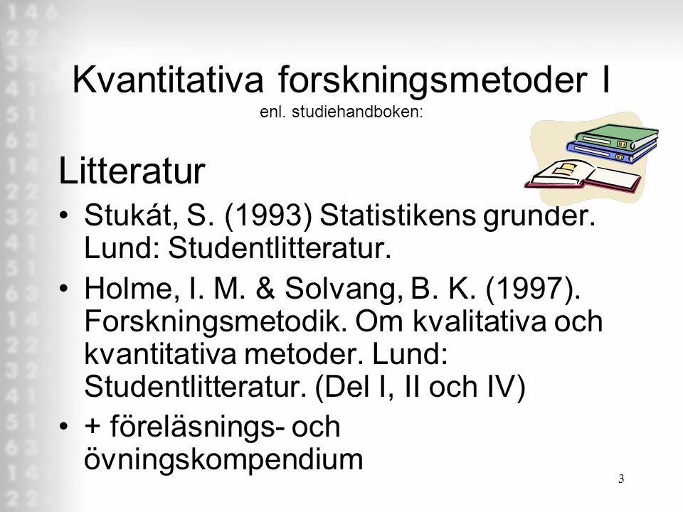 3 Kvantitativa forskningsmetoder I enl.studiehandboken: Litteratur •Stukát, S.