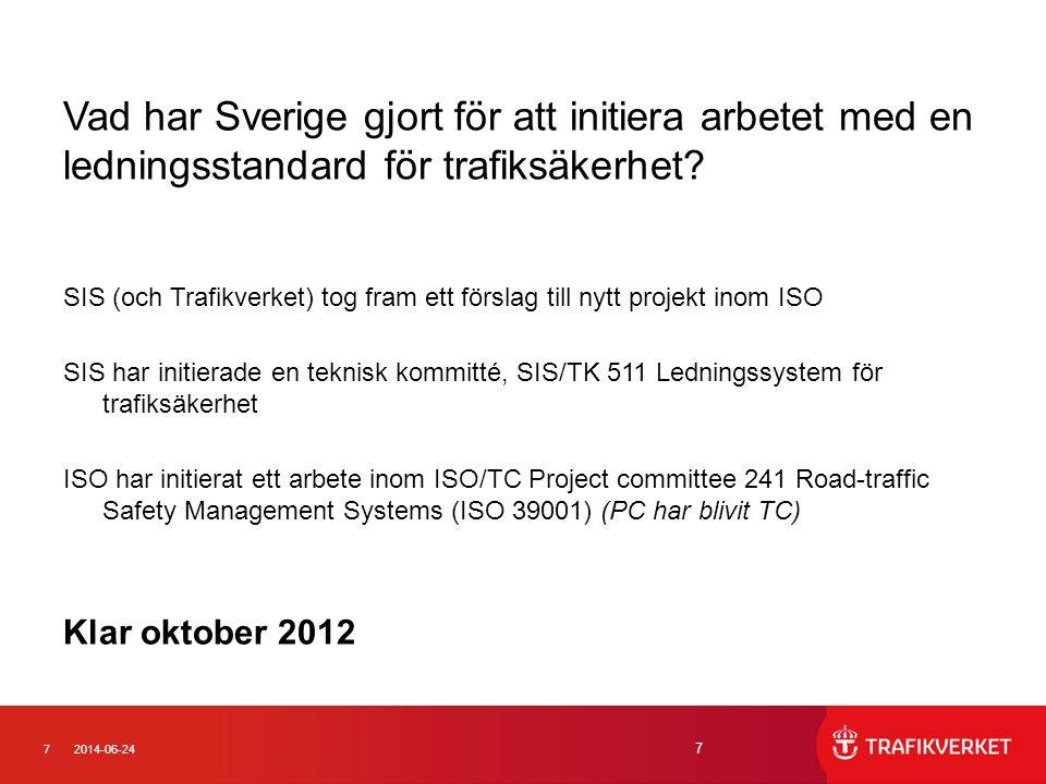 72014-06-24 7 Vad har Sverige gjort för att initiera arbetet med en ledningsstandard för trafiksäkerhet? SIS (och Trafikverket) tog fram ett förslag t