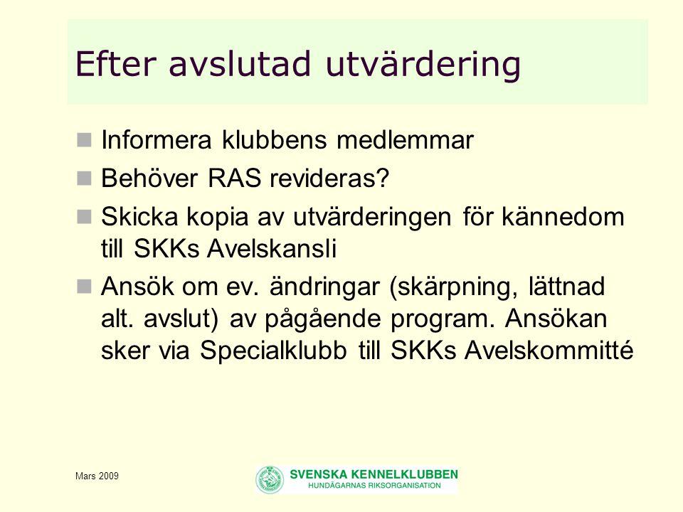 Mars 2009 Efter avslutad utvärdering  Informera klubbens medlemmar  Behöver RAS revideras.