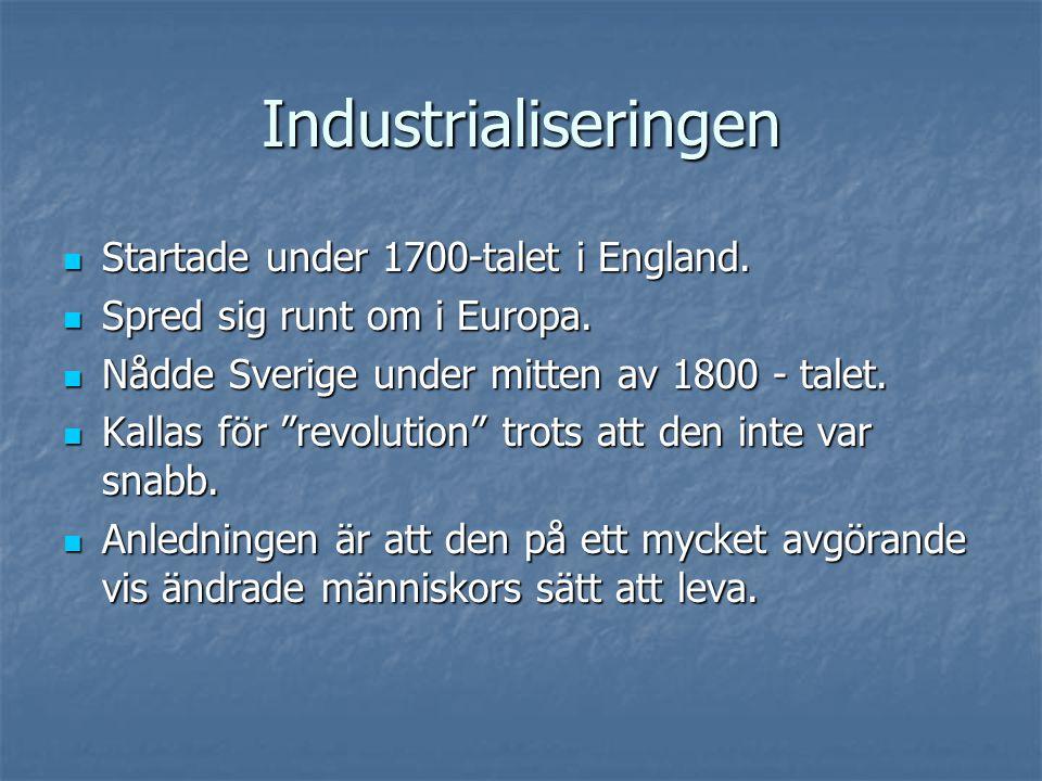 """Industrialiseringen  Startade under 1700-talet i England.  Spred sig runt om i Europa.  Nådde Sverige under mitten av 1800 - talet.  Kallas för """"r"""