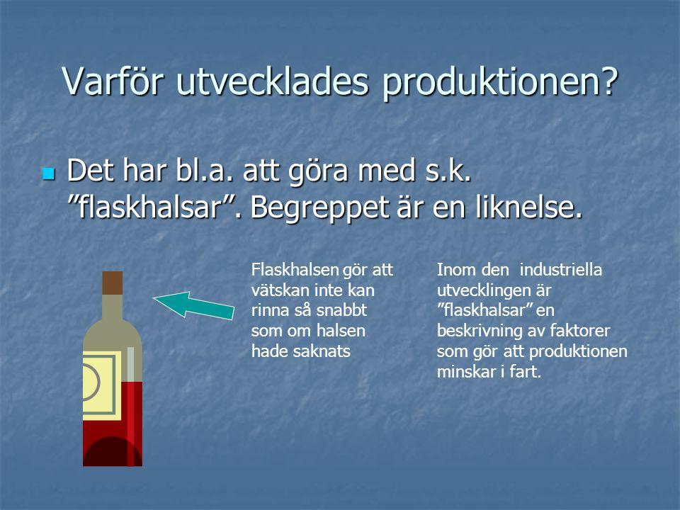 """Varför utvecklades produktionen?  Det har bl.a. att göra med s.k. """"flaskhalsar"""". Begreppet är en liknelse. Flaskhalsen gör att vätskan inte kan rinna"""