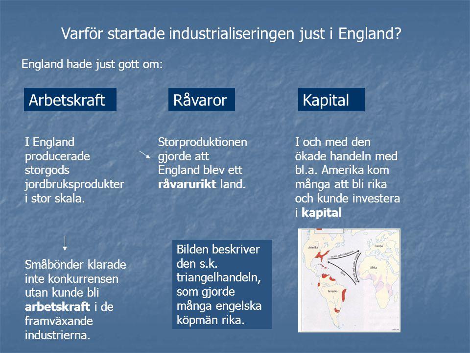 Varför startade industrialiseringen just i England? Arbetskraft England hade just gott om: I England producerade storgods jordbruksprodukter i stor sk