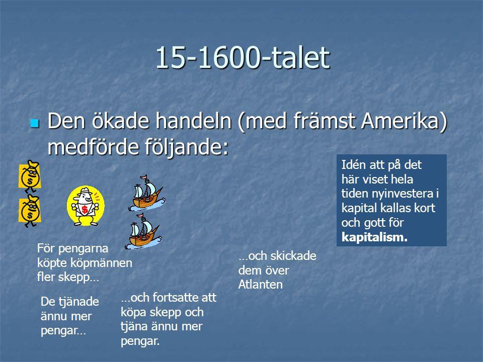 15-1600-talet  Den ökade handeln (med främst Amerika) medförde följande: För pengarna köpte köpmännen fler skepp… …och skickade dem över Atlanten De