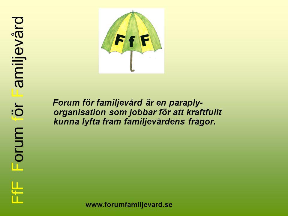 FfF Forum för Familjevård Forum för familjevård är en paraply- organisation som jobbar för att kraftfullt kunna lyfta fram familjevårdens frågor. www.