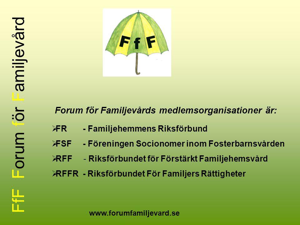 FfF Forum för Familjevård Forum för Familjevårds medlemsorganisationer är: www.forumfamiljevard.se  FR - Familjehemmens Riksförbund  FSF - Föreninge