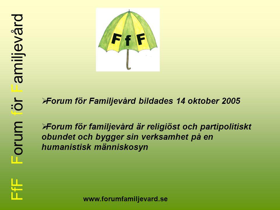 FfF Forum för Familjevård  Forum för Familjevård bildades 14 oktober 2005  Forum för familjevård är religiöst och partipolitiskt obundet och bygger