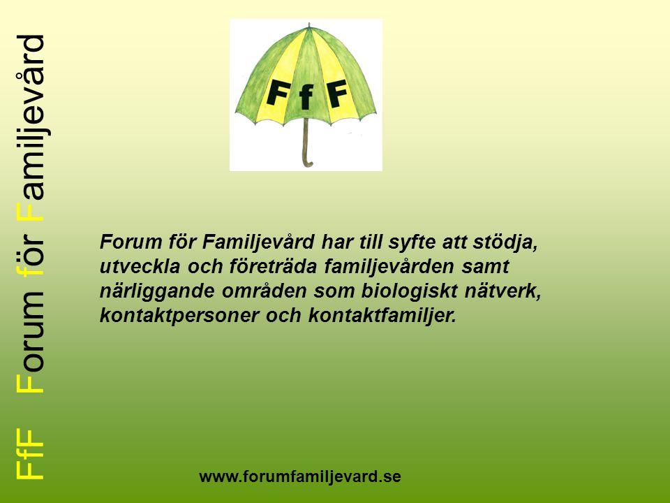 FfF Forum för Familjevård Forum för Familjevård har till syfte att stödja, utveckla och företräda familjevården samt närliggande områden som biologisk