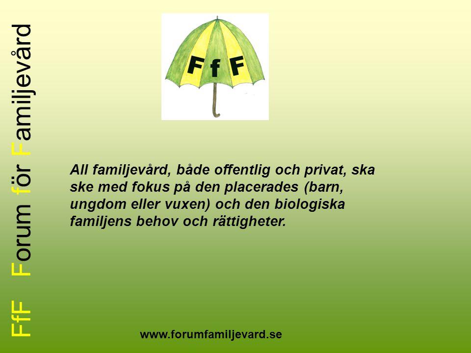 FfF Forum för Familjevård All familjevård, både offentlig och privat, ska ske med fokus på den placerades (barn, ungdom eller vuxen) och den biologisk