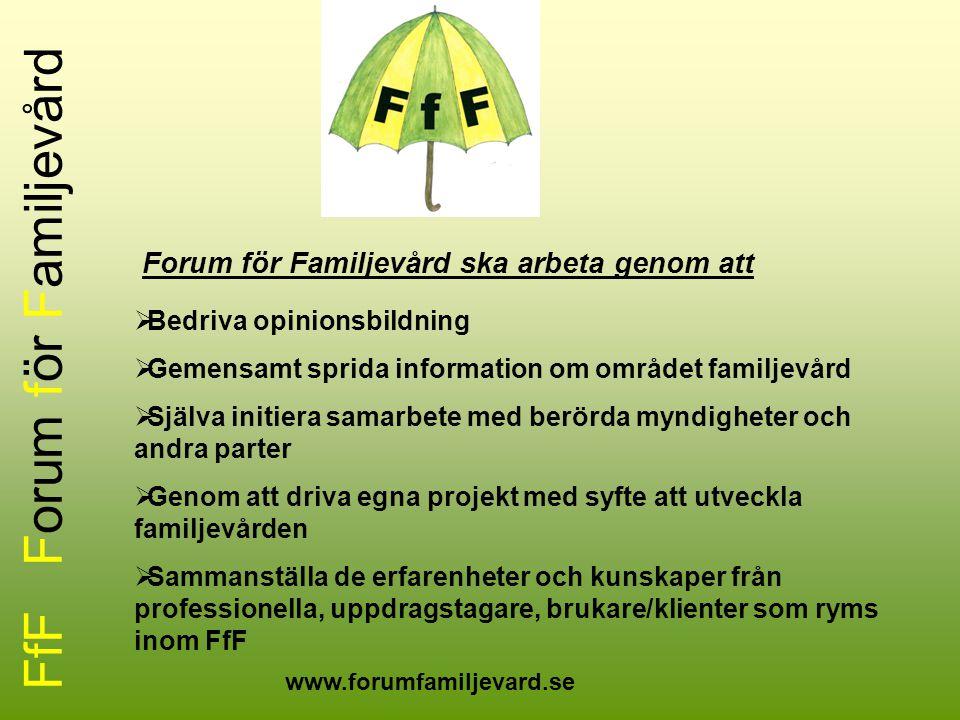 FfF Forum för Familjevård Forum för Familjevård ska arbeta genom att  Bedriva opinionsbildning  Gemensamt sprida information om området familjevård