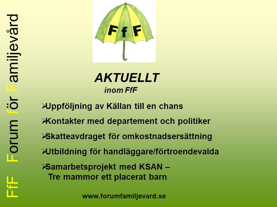 FfF Forum för Familjevård AKTUELLT inom FfF  Uppföljning av Källan till en chans  Kontakter med departement och politiker  Skatteavdraget för omkos