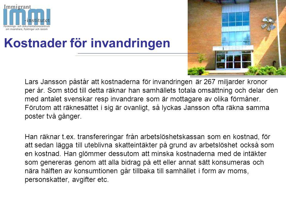 Kostnader för invandringen Lars Jansson påstår att kostnaderna för invandringen är 267 miljarder kronor per år.