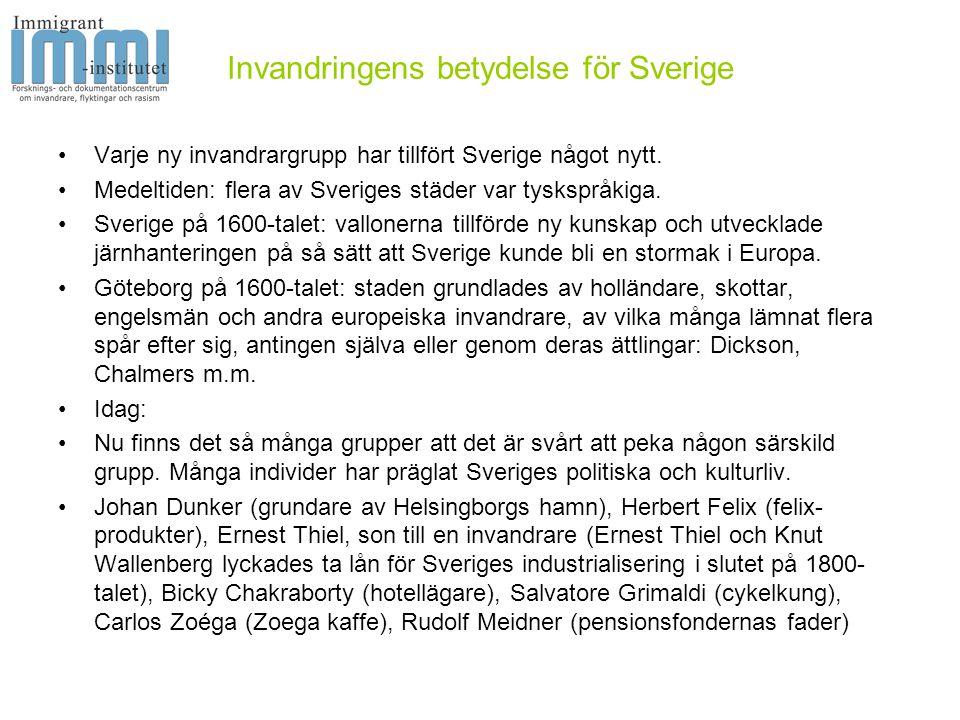 Invandringens betydelse för Sverige •Varje ny invandrargrupp har tillfört Sverige något nytt.