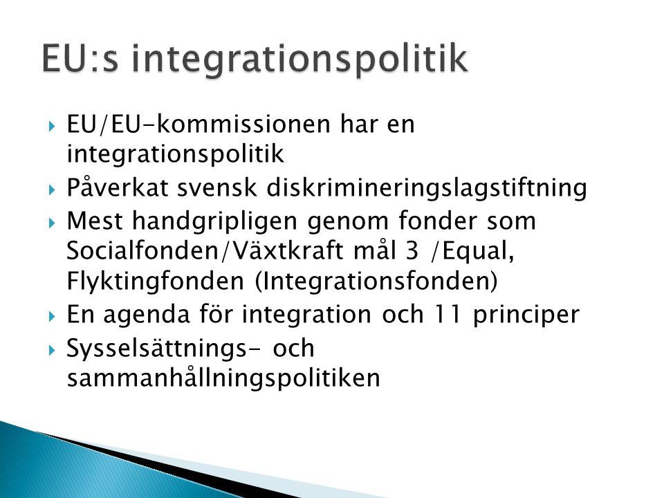  EU/EU-kommissionen har en integrationspolitik  Påverkat svensk diskrimineringslagstiftning  Mest handgripligen genom fonder som Socialfonden/Växtk