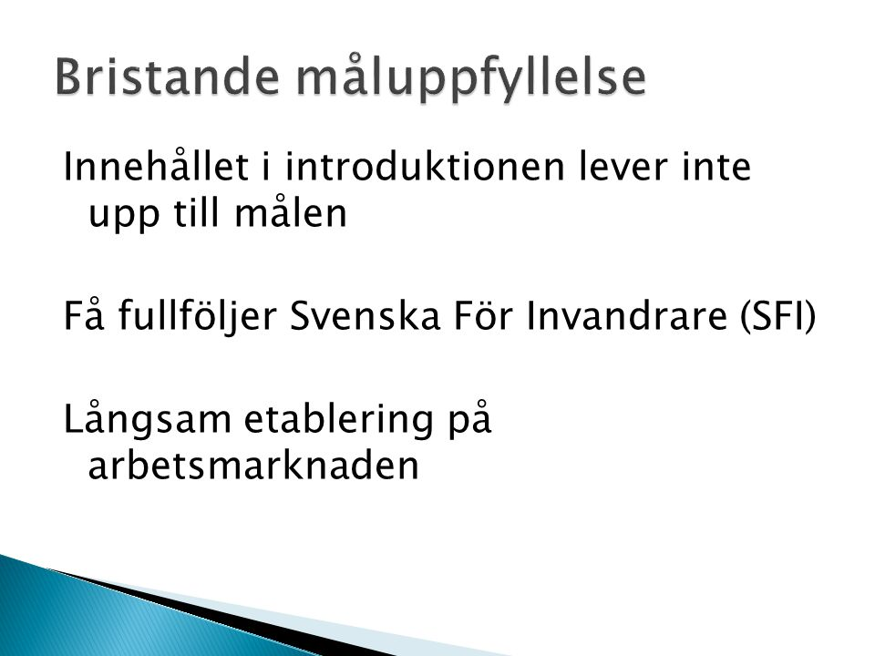 Innehållet i introduktionen lever inte upp till målen Få fullföljer Svenska För Invandrare (SFI) Långsam etablering på arbetsmarknaden