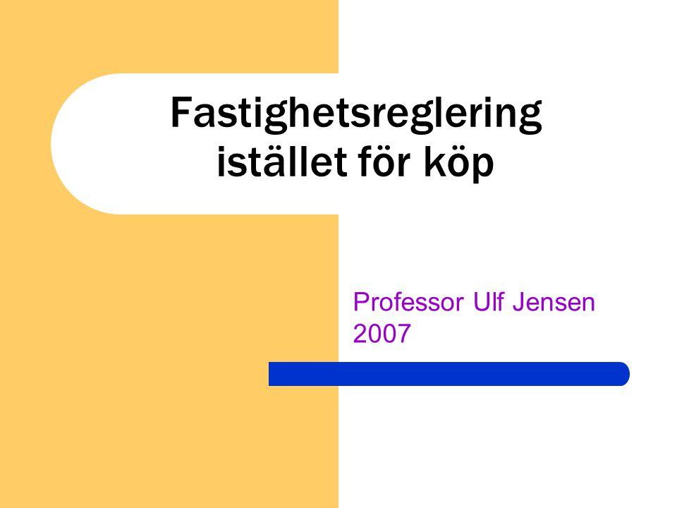 Fastighetsreglering istället för köp Professor Ulf Jensen 2007