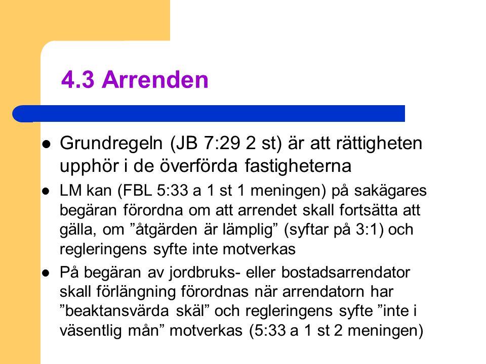 4.3 Arrenden  Grundregeln (JB 7:29 2 st) är att rättigheten upphör i de överförda fastigheterna  LM kan (FBL 5:33 a 1 st 1 meningen) på sakägares be