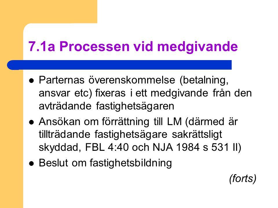 7.1a Processen vid medgivande  Parternas överenskommelse (betalning, ansvar etc) fixeras i ett medgivande från den avträdande fastighetsägaren  Ansö