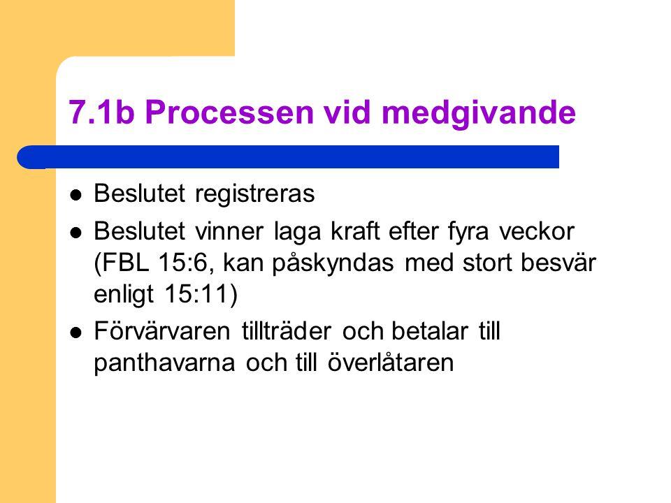 7.1b Processen vid medgivande  Beslutet registreras  Beslutet vinner laga kraft efter fyra veckor (FBL 15:6, kan påskyndas med stort besvär enligt 15:11)  Förvärvaren tillträder och betalar till panthavarna och till överlåtaren