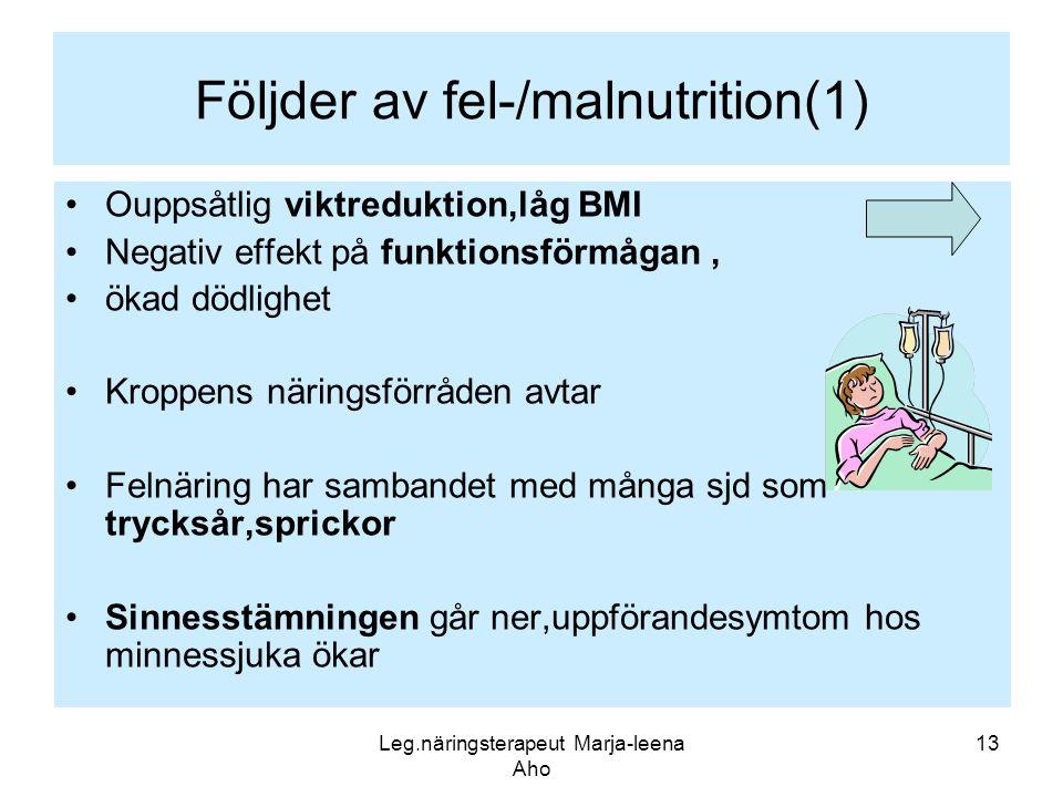 Leg.näringsterapeut Marja-leena Aho 13 Följder av fel-/malnutrition(1) •Ouppsåtlig viktreduktion,låg BMI •Negativ effekt på funktionsförmågan, •ökad d