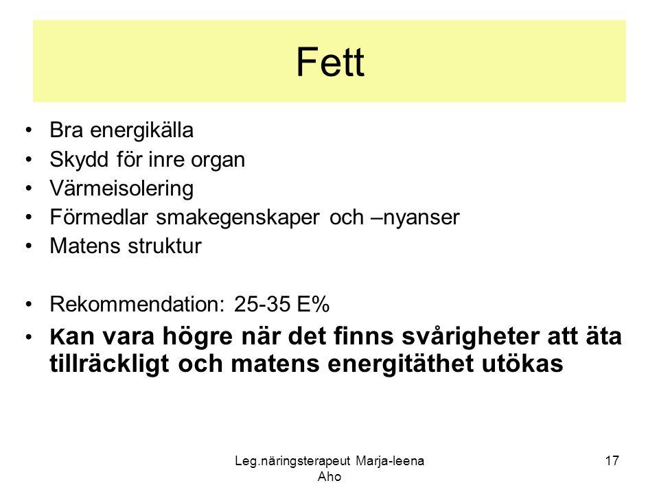 Leg.näringsterapeut Marja-leena Aho 17 Fett •Bra energikälla •Skydd för inre organ •Värmeisolering •Förmedlar smakegenskaper och –nyanser •Matens stru