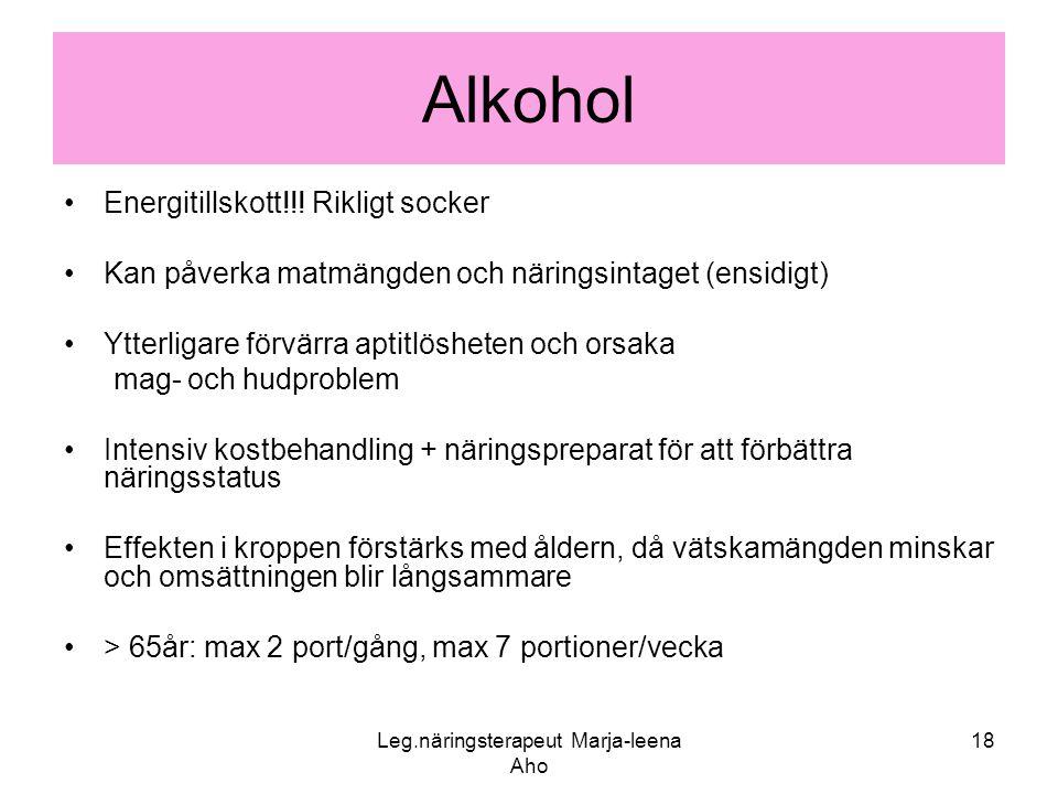 Leg.näringsterapeut Marja-leena Aho 18 Alkohol •Energitillskott!!! Rikligt socker •Kan påverka matmängden och näringsintaget (ensidigt) •Ytterligare f