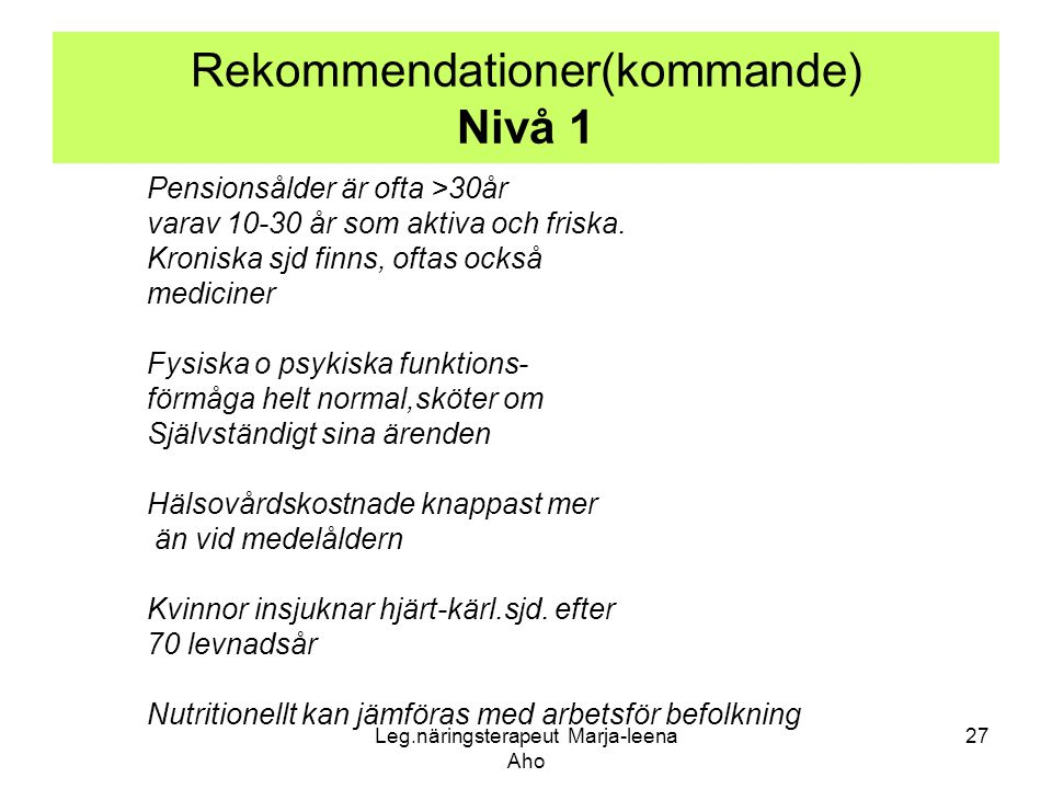 Leg.näringsterapeut Marja-leena Aho 27 Rekommendationer(kommande) Nivå 1 Pensionsålder är ofta >30år varav 10-30 år som aktiva och friska. Kroniska sj