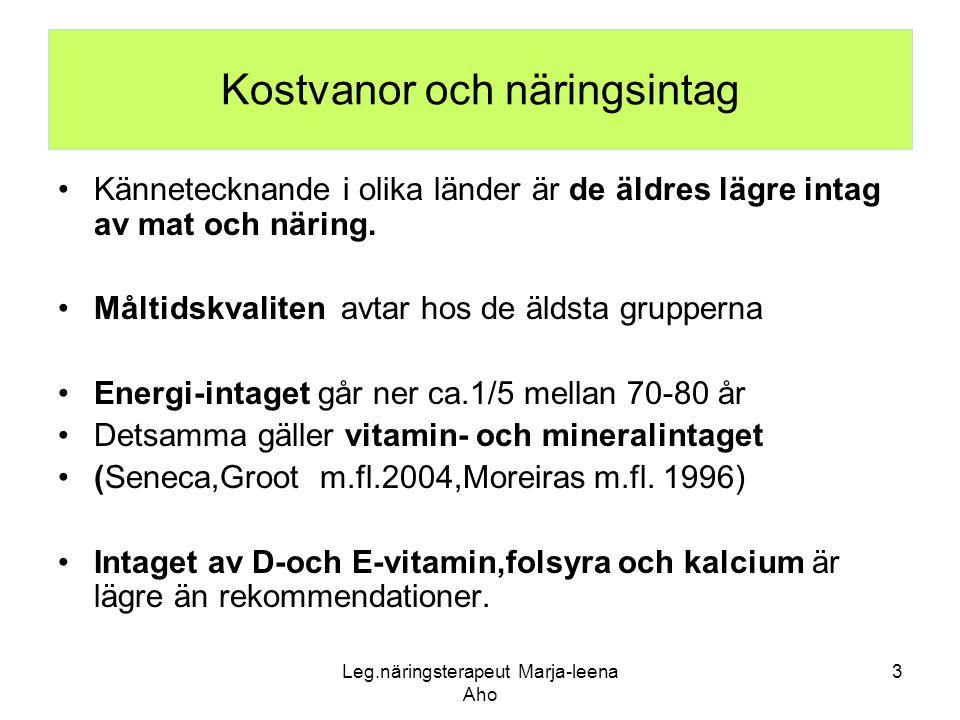 Leg.näringsterapeut Marja-leena Aho 3 Kostvanor och näringsintag •Kännetecknande i olika länder är de äldres lägre intag av mat och näring. •Måltidskv