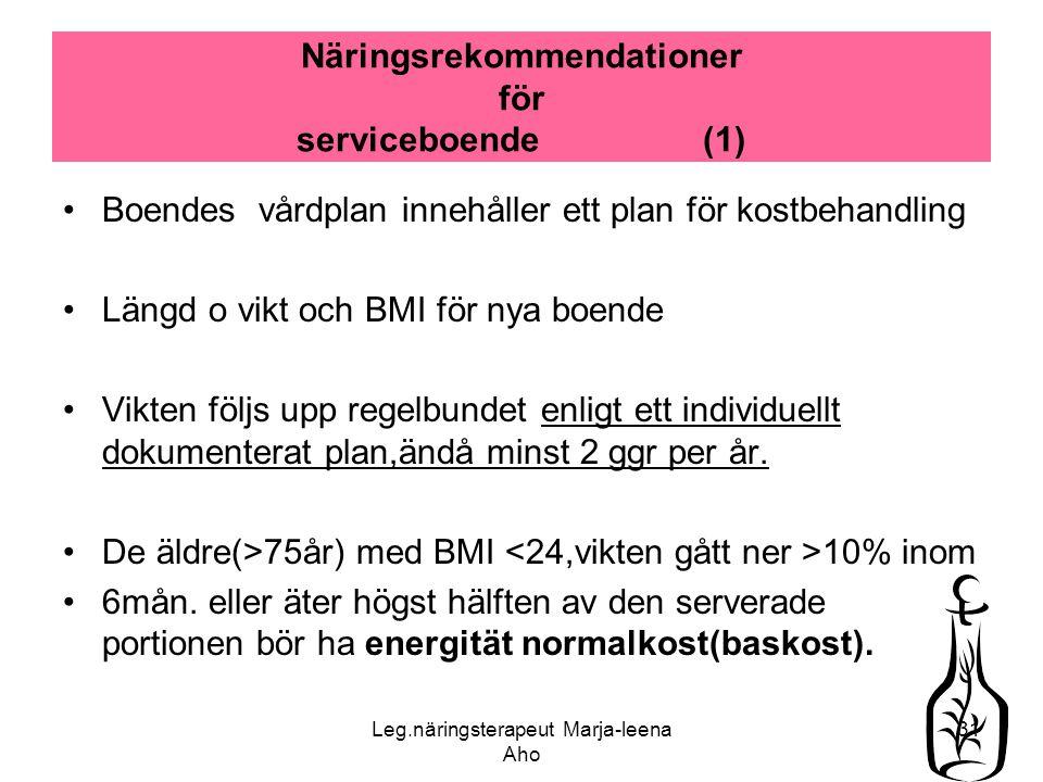 Leg.näringsterapeut Marja-leena Aho 31 Näringsrekommendationer för serviceboende (1) •Boendes vårdplan innehåller ett plan för kostbehandling •Längd o
