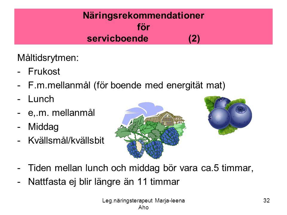 Leg.näringsterapeut Marja-leena Aho 32 Näringsrekommendationer för servicboende (2) Måltidsrytmen: -Frukost -F.m.mellanmål (för boende med energität m