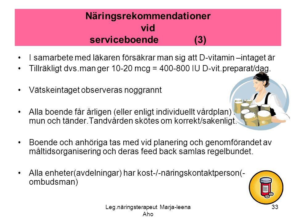 Leg.näringsterapeut Marja-leena Aho 33 Näringsrekommendationer vid serviceboende (3) •I samarbete med läkaren försäkrar man sig att D-vitamin –intaget