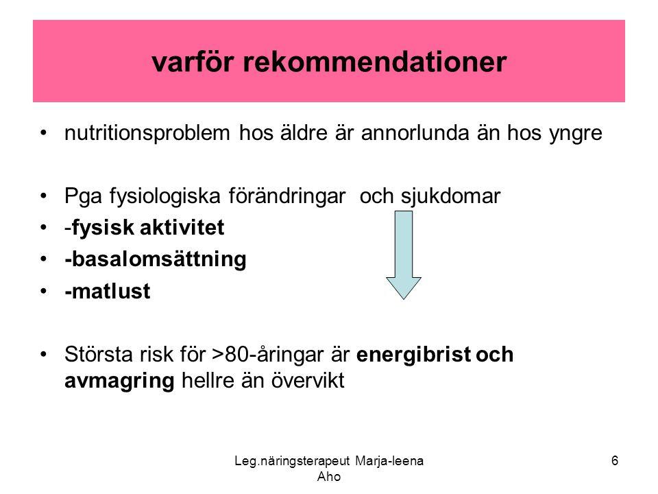 Leg.näringsterapeut Marja-leena Aho 6 varför rekommendationer •nutritionsproblem hos äldre är annorlunda än hos yngre •Pga fysiologiska förändringar o