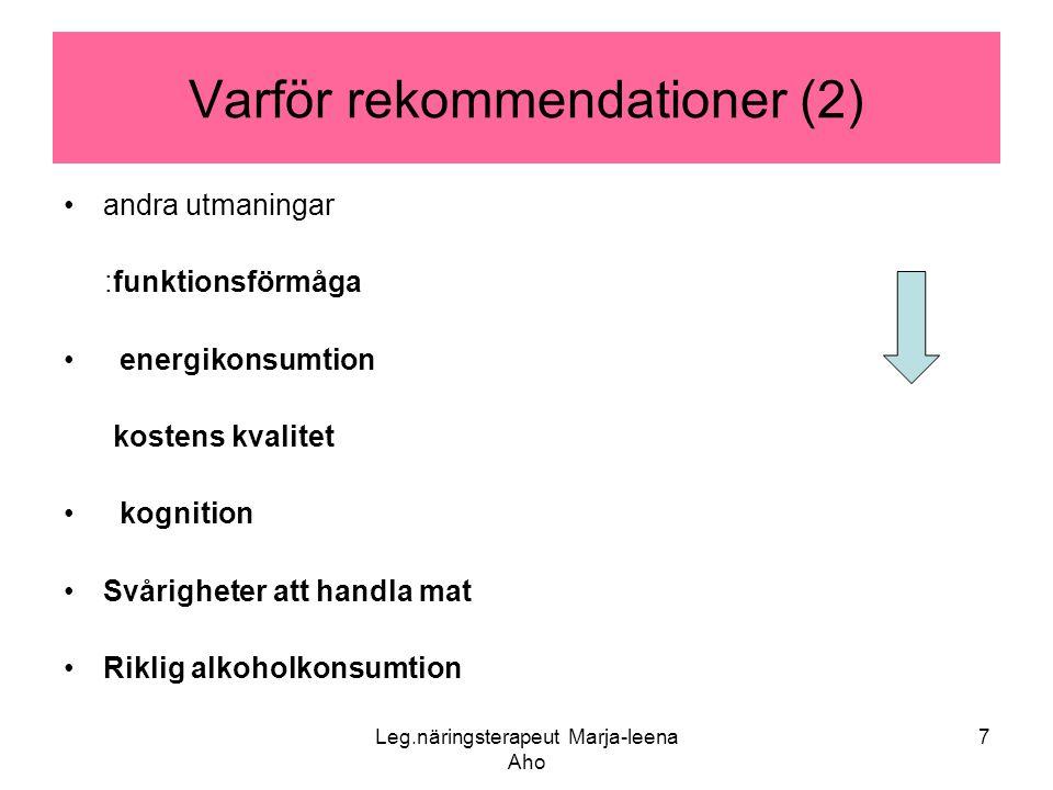 Leg.näringsterapeut Marja-leena Aho 7 Varför rekommendationer (2) •andra utmaningar :funktionsförmåga • energikonsumtion kostens kvalitet • kognition