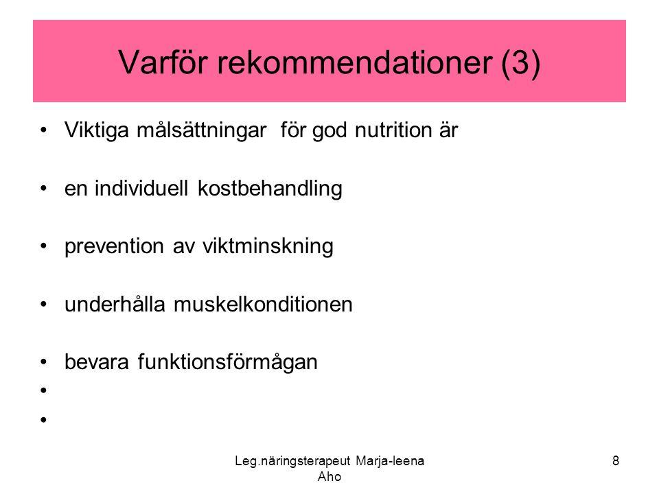 Leg.näringsterapeut Marja-leena Aho 8 Varför rekommendationer (3) •Viktiga målsättningar för god nutrition är •en individuell kostbehandling •preventi