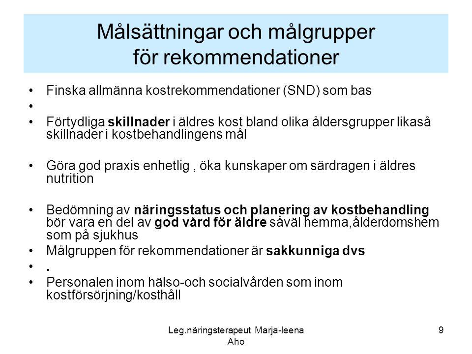 Leg.näringsterapeut Marja-leena Aho 9 Målsättningar och målgrupper för rekommendationer •Finska allmänna kostrekommendationer (SND) som bas • •Förtydl