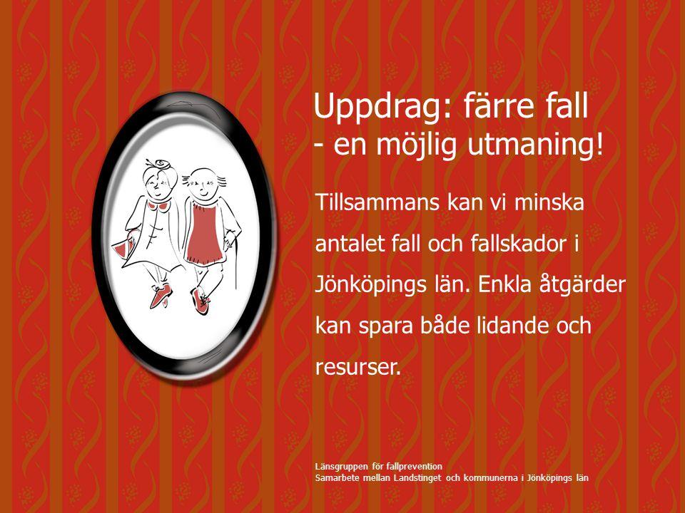 Uppdrag: färre fall - en möjlig utmaning! Länsgruppen för fallprevention Samarbete mellan Landstinget och kommunerna i Jönköpings län Länsgruppen för