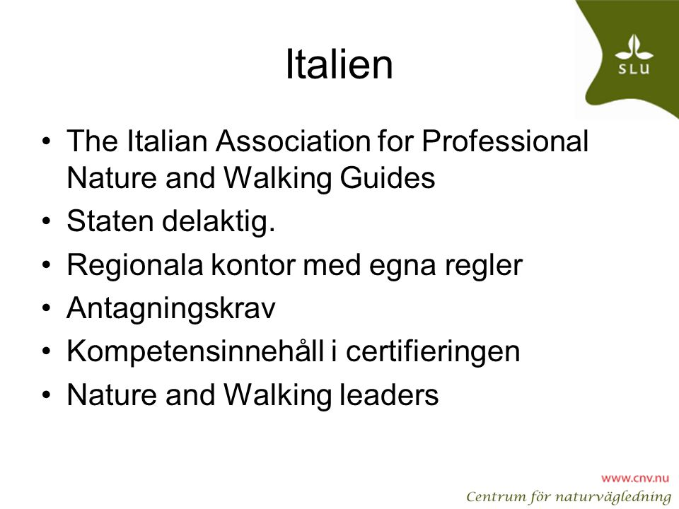 Italien •The Italian Association for Professional Nature and Walking Guides •Staten delaktig. •Regionala kontor med egna regler •Antagningskrav •Kompe