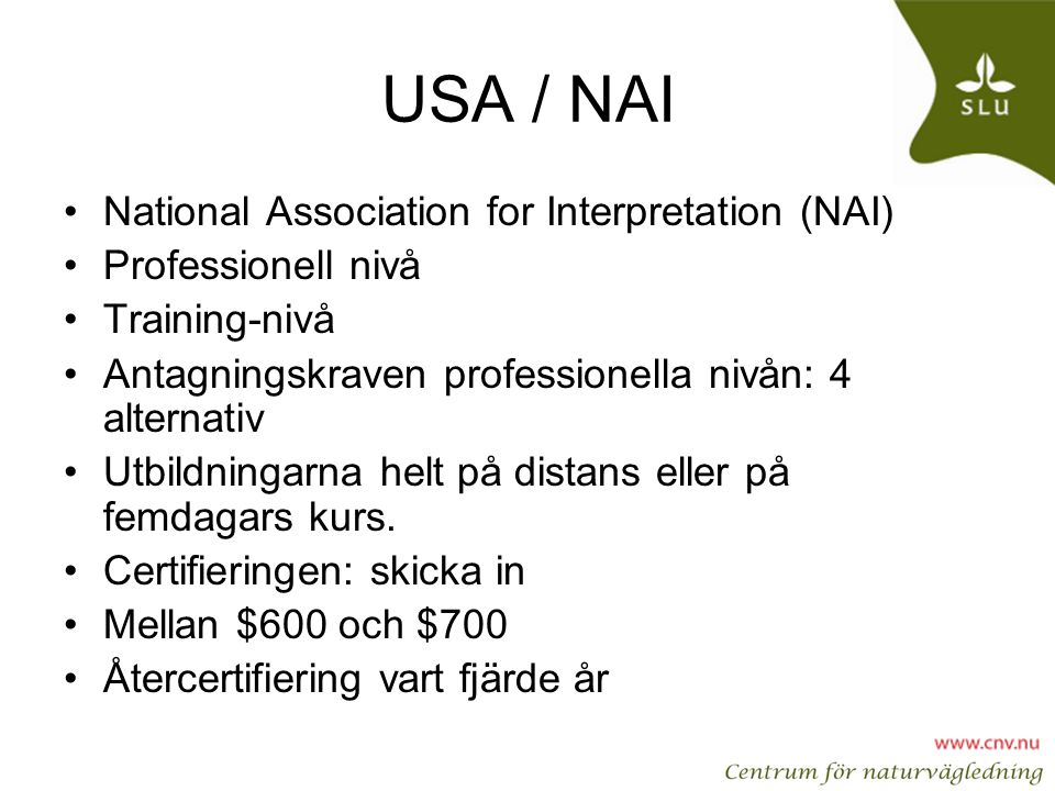 USA / NAI •National Association for Interpretation (NAI) •Professionell nivå •Training-nivå •Antagningskraven professionella nivån: 4 alternativ •Utbi