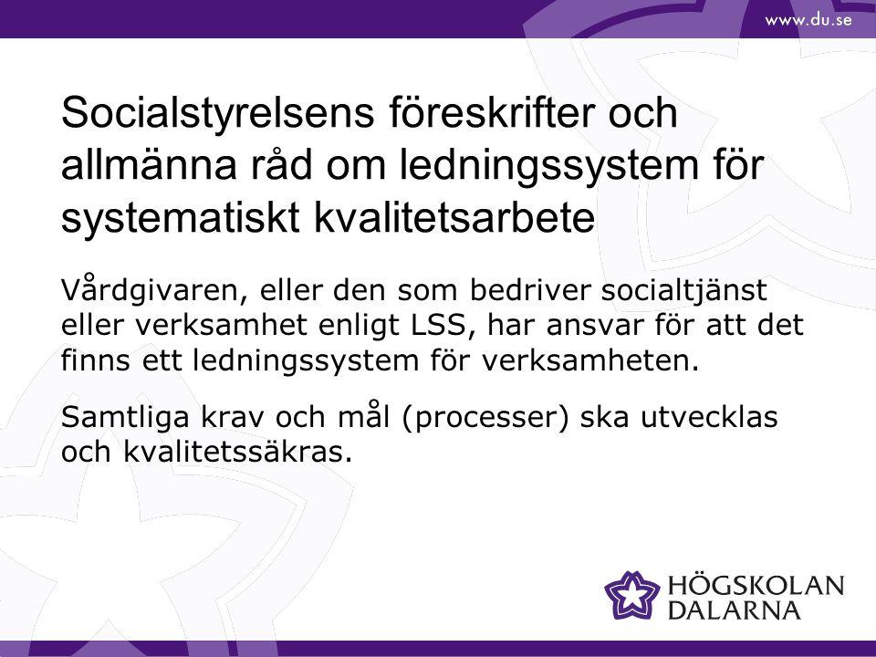 Socialstyrelsens föreskrifter och allmänna råd om ledningssystem för systematiskt kvalitetsarbete Vårdgivaren, eller den som bedriver socialtjänst eller verksamhet enligt LSS, har ansvar för att det finns ett ledningssystem för verksamheten.