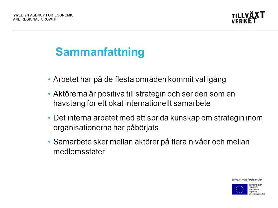SWEDISH AGENCY FOR ECONOMIC AND REGIONAL GROWTH Sammanfattning •Arbetet har på de flesta områden kommit väl igång •Aktörerna är positiva till strategi