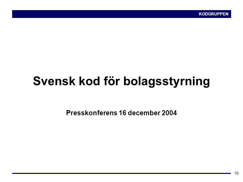 KODGRUPPEN 16 Svensk kod för bolagsstyrning Presskonferens 16 december 2004