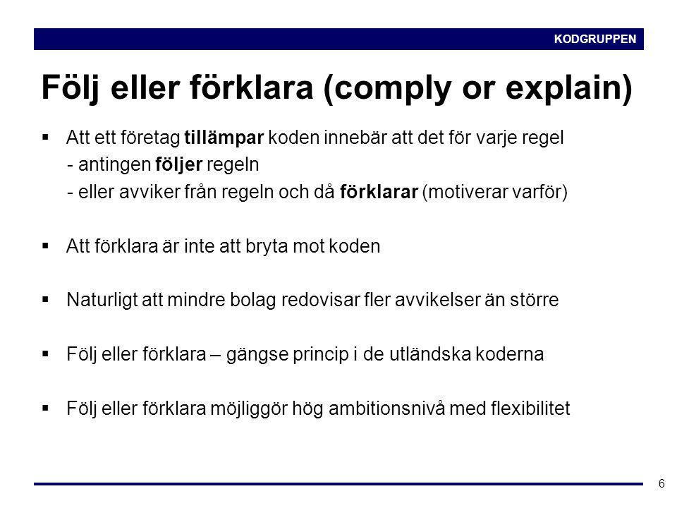 KODGRUPPEN 6 Följ eller förklara (comply or explain)  Att ett företag tillämpar koden innebär att det för varje regel - antingen följer regeln - elle