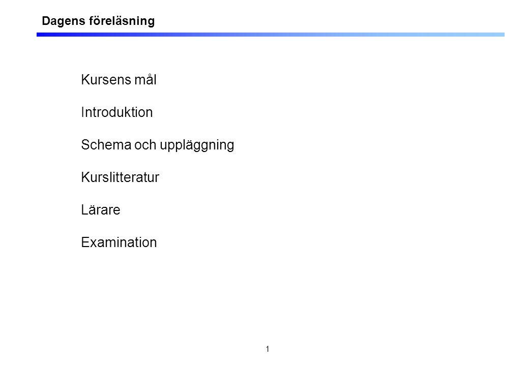 1 Kursens mål Introduktion Schema och uppläggning  Kurslitteratur  Lärare  Examination Dagens föreläsning