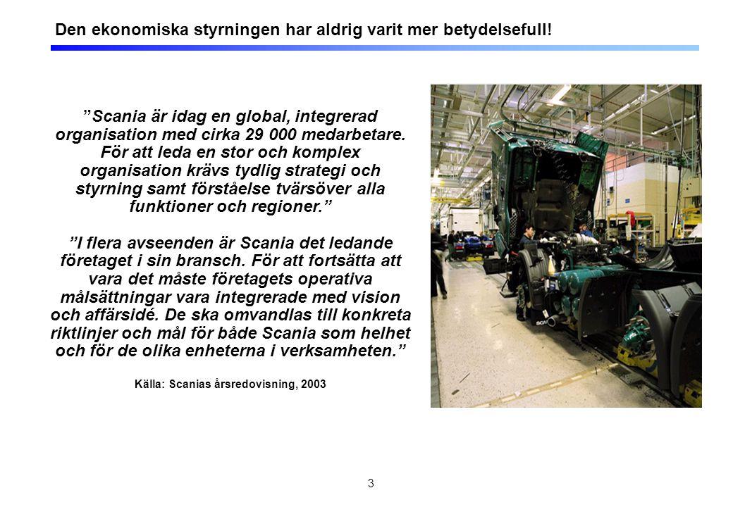 """3 Den ekonomiska styrningen har aldrig varit mer betydelsefull! """"Scania är idag en global, integrerad organisation med cirka 29 000 medarbetare. För a"""