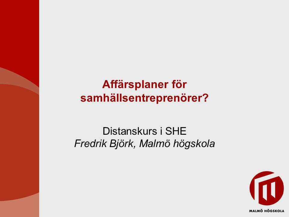 Affärsplaner för samhällsentreprenörer? Distanskurs i SHE Fredrik Björk, Malmö högskola