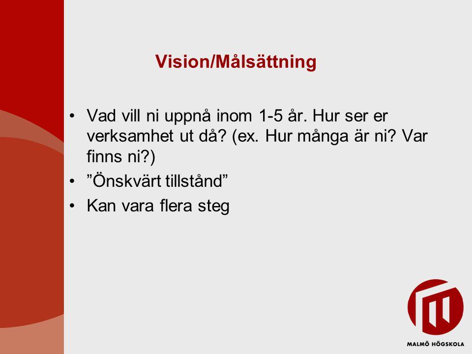 """Vision/Målsättning •Vad vill ni uppnå inom 1-5 år. Hur ser er verksamhet ut då? (ex. Hur många är ni? Var finns ni?) •""""Önskvärt tillstånd"""" •Kan vara f"""