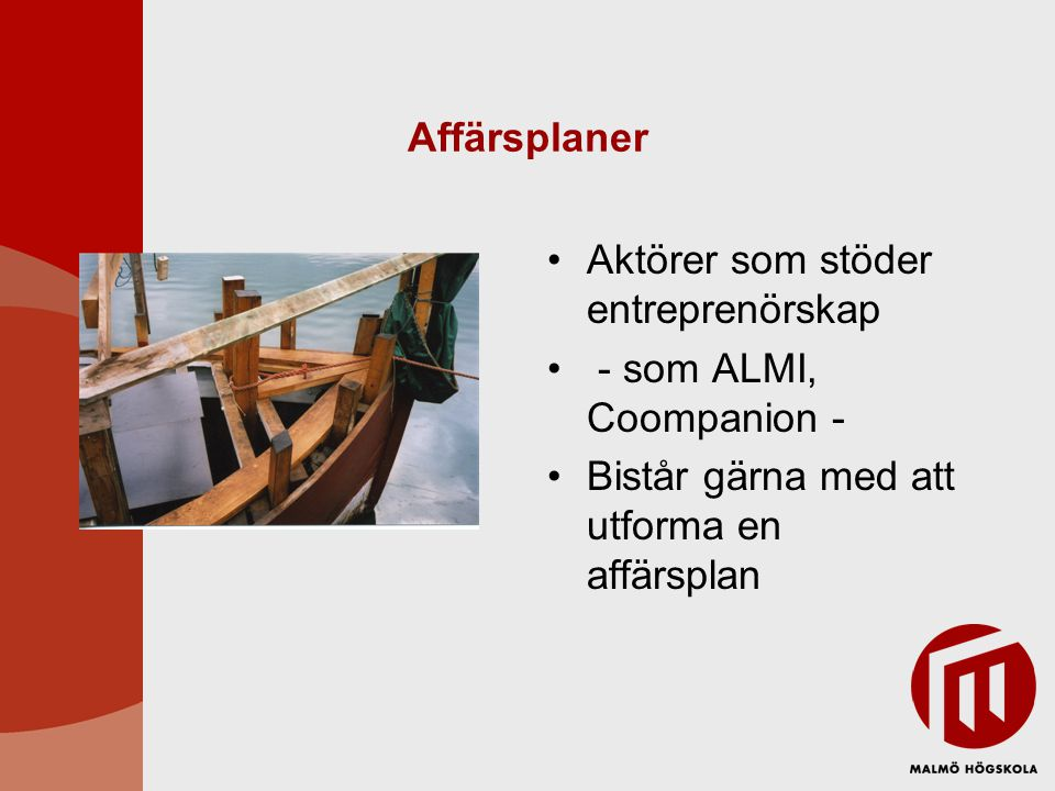 Affärsplaner •Aktörer som stöder entreprenörskap • - som ALMI, Coompanion - •Bistår gärna med att utforma en affärsplan